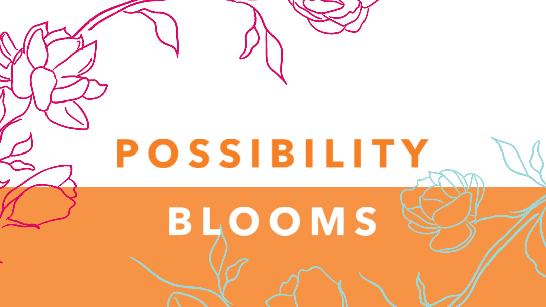 Possibility Blooms